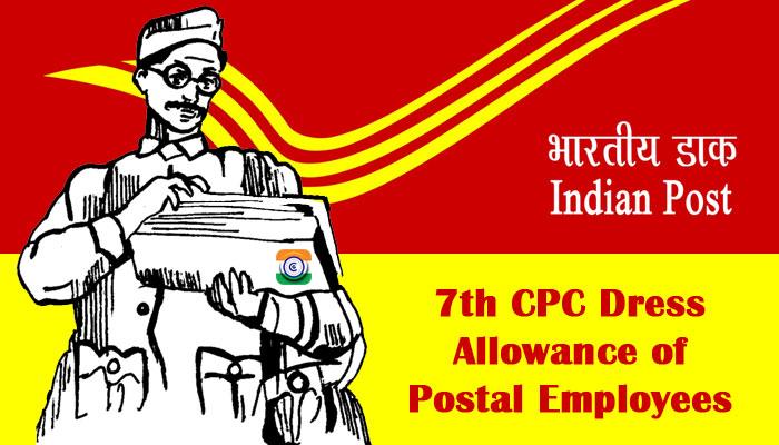 7th CPC Dress Allowance of Postal Employees