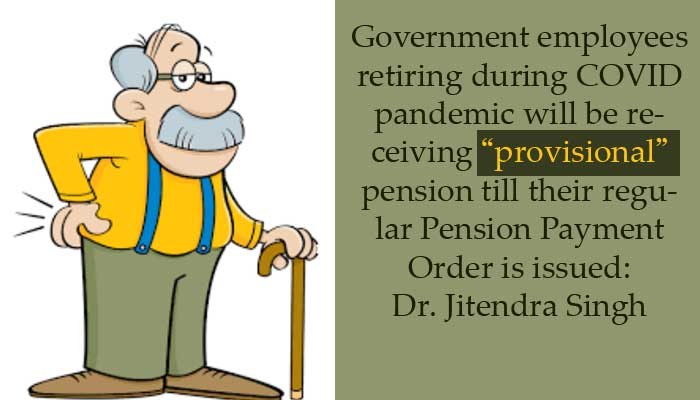 Order issued - Government employees retiring during COVID pandemic will be receiving provisional pension till their regular Pension Payments