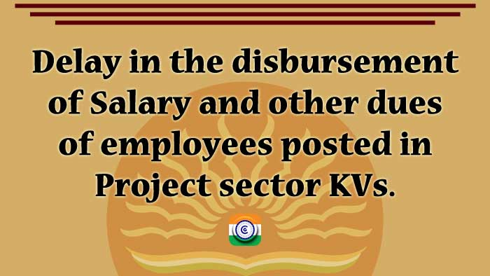 Employees working in project sector KVs are experiencing delays in earning their wages and other payments.