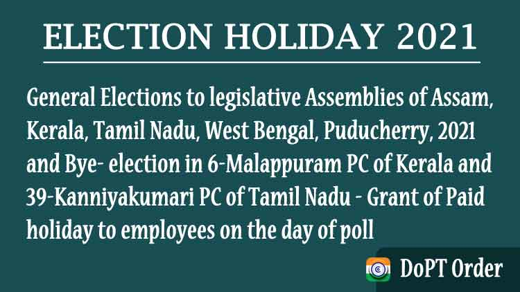 Election Holiday 2021 - Assemblies of Assam, Kerala, Tamil Nadu, West Bengal, and Puducherry Award of Paid Holiday to Employees on Election Day