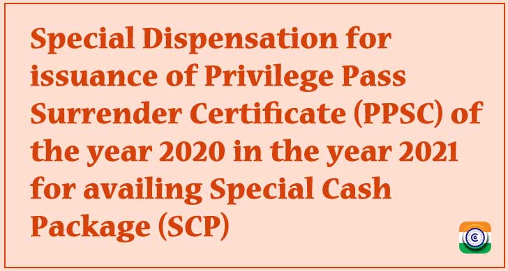 In order to apply for the Special Cash Package, a special dispensation is issued for the issuance of the Privilege Pass Surrender Certificate (PPSC) for 2020 in 2021. (SCP)