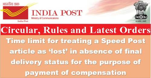 In the absence of a final delivery status for reimbursement purposes, there is a time limit for treating a Speed Post article as missing